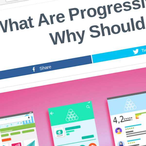 What Are Progressive Web Apps and Why Should You Care?
